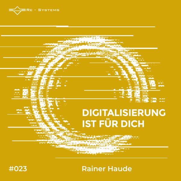 Digitalisierung ist für dich mit Rainer Haude