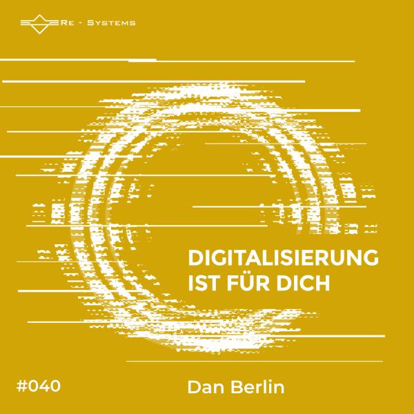 Digitalisierung ist für dich mit Dan Berlin