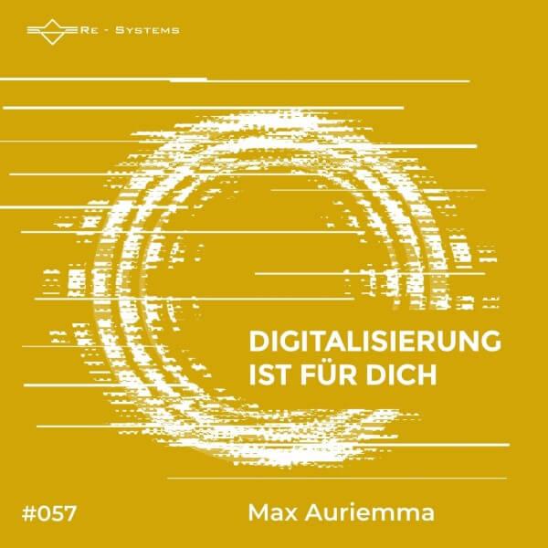Digitalisierung ist für dich mit Max Auriemma